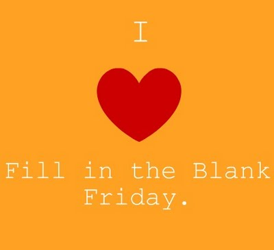 I love Fill in the Blank Friday